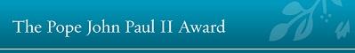 The Pope John Paul II Award